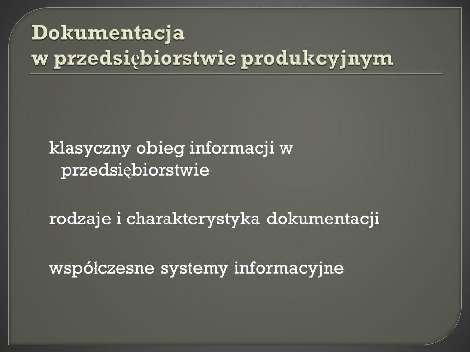 klasyczny obieg informacji w przedsi ę biorstwie rodzaje i charakterystyka dokumentacji wspó ł czesne systemy informacyjne