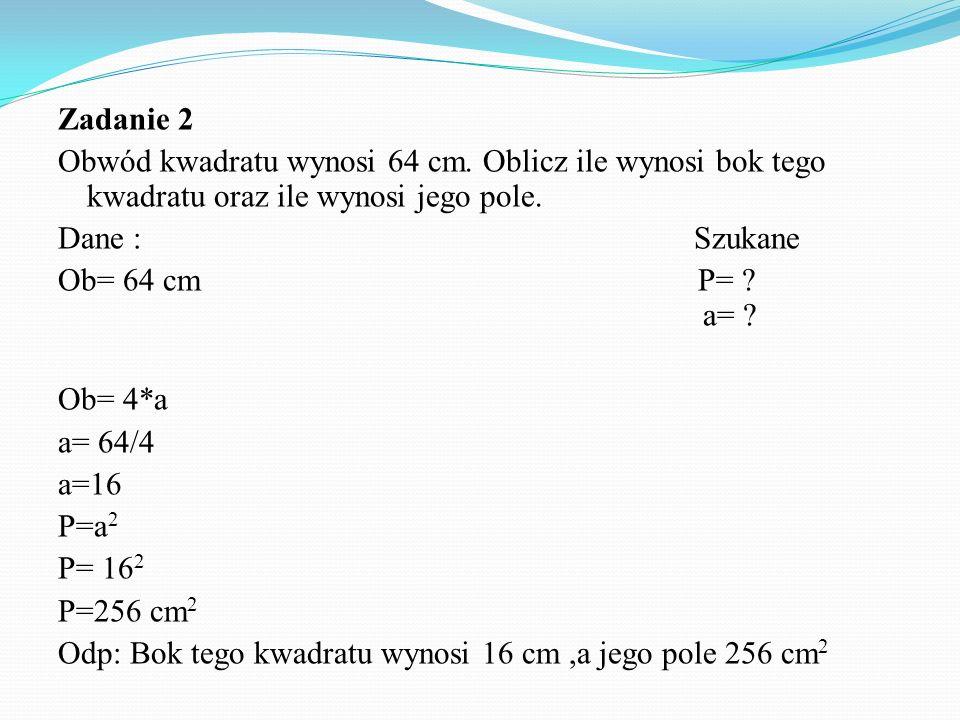 Zadanie 2 Obwód kwadratu wynosi 64 cm.