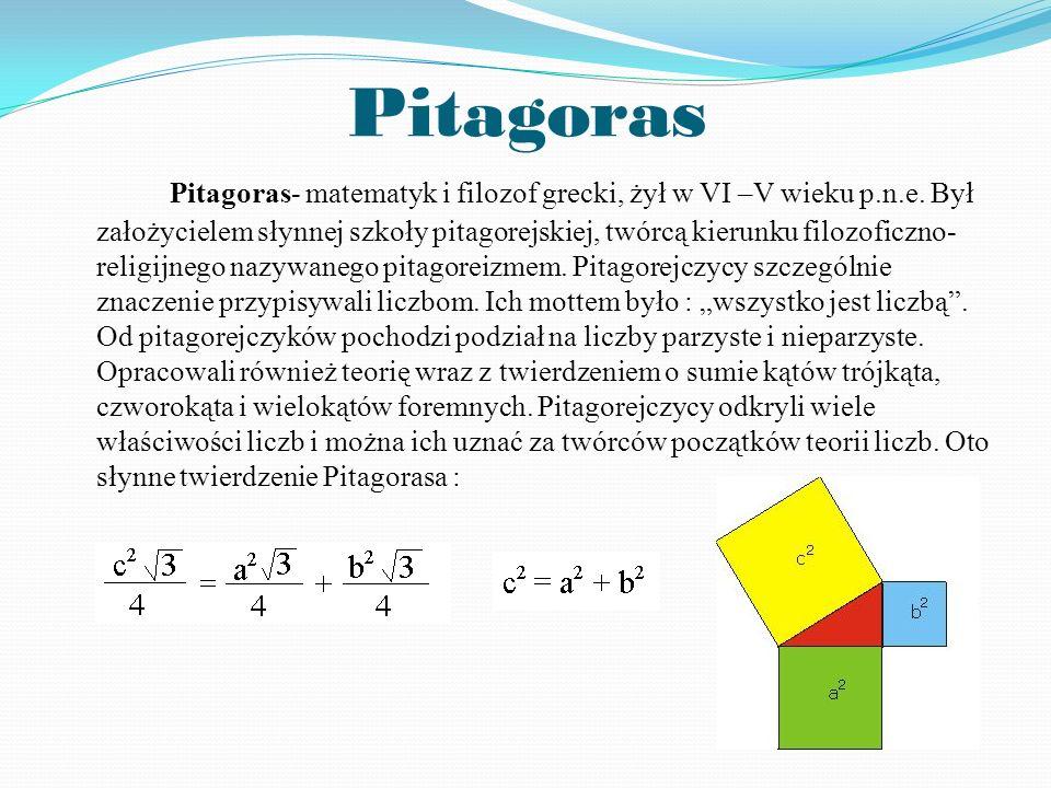Pitagoras Pitagoras- matematyk i filozof grecki, żył w VI –V wieku p.n.e.