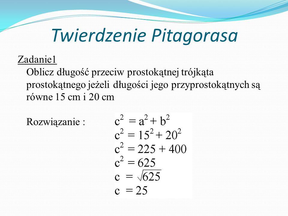 Zadanie1 Oblicz długość przeciw prostokątnej trójkąta prostokątnego jeżeli długości jego przyprostokątnych są równe 15 cm i 20 cm Rozwiązanie : Twierdzenie Pitagorasa
