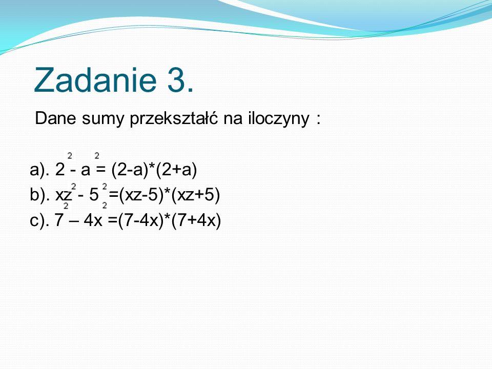 Zadanie 3.Dane sumy przekształć na iloczyny : a).