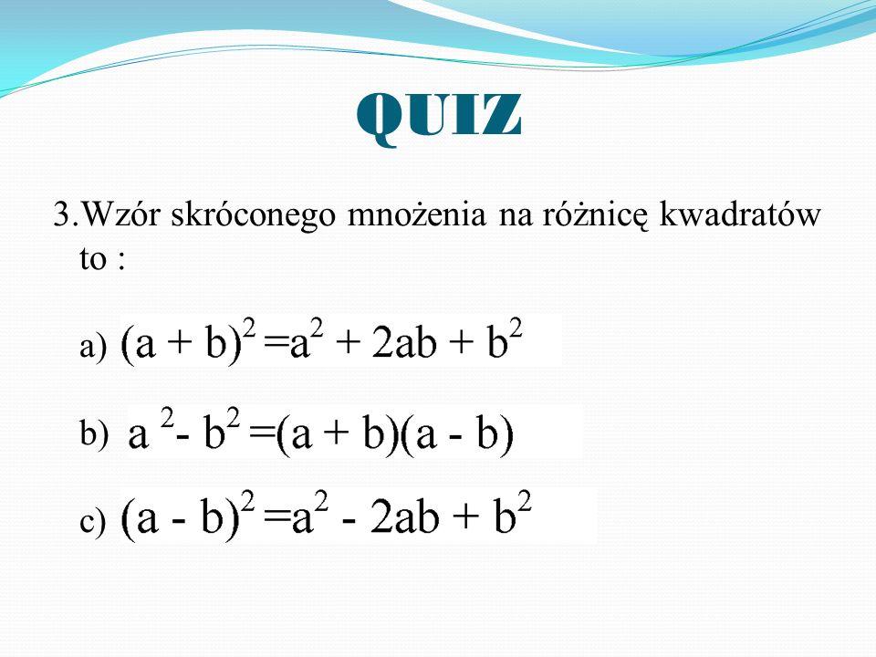 3.Wzór skróconego mnożenia na różnicę kwadratów to : a) b) c)