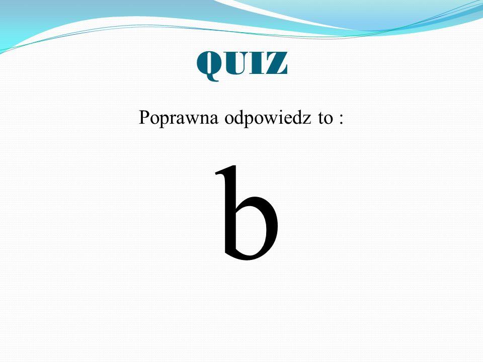 Poprawna odpowiedz to : b