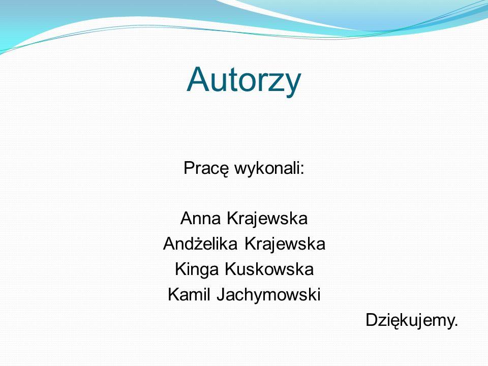 Autorzy Pracę wykonali: Anna Krajewska Andżelika Krajewska Kinga Kuskowska Kamil Jachymowski Dziękujemy.