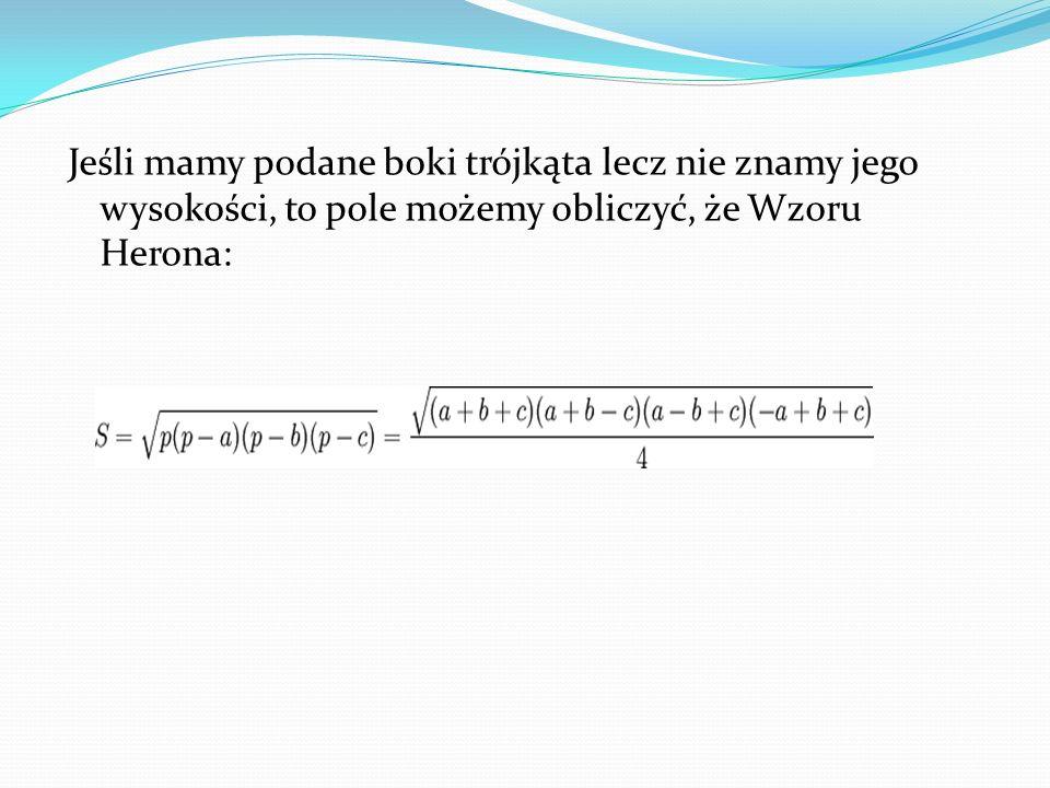 Zadanie 5 Podstawa trójkąta wynosi 4 cm, zaś wysokość opuszczona na tą podstawę ma 10 cm.