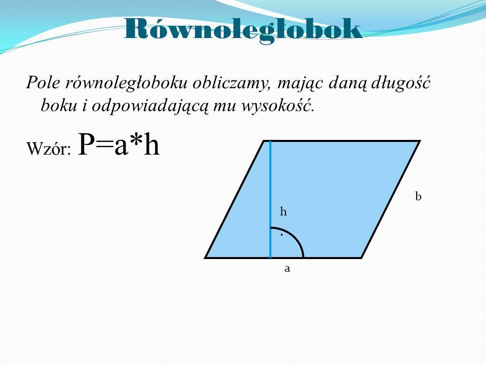 Romb Pole rombu możemy obliczyć tak, jak pole równoległoboku : P=a*h Jeśli dane są przekątne rombu to pole możemy obliczyć w taki sposób P= h a.