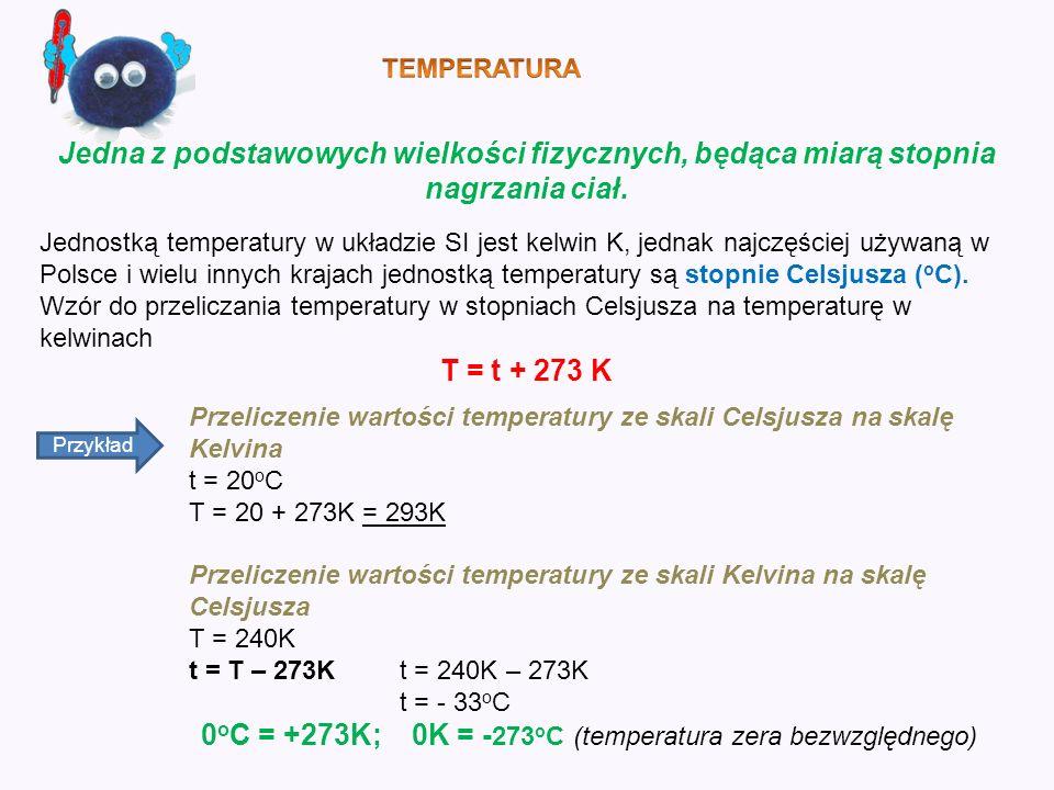 Jednostką temperatury w układzie SI jest kelwin K, jednak najczęściej używaną w Polsce i wielu innych krajach jednostką temperatury są stopnie Celsjus
