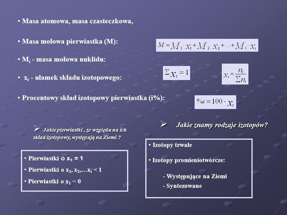 Masa atomowa, masa czasteczkowa, Masa molowa pierwiastka (M): Procentowy skład izotopowy pierwiastka (i%): x i - ułamek składu izotopowego: M i - masa molowa nuklidu: Jakie znamy rodzaje izotopów.