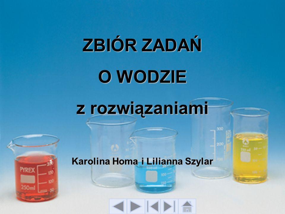 ZBIÓR ZADAŃ O WODZIE z rozwiązaniami Karolina Homa i Lilianna Szylar 1