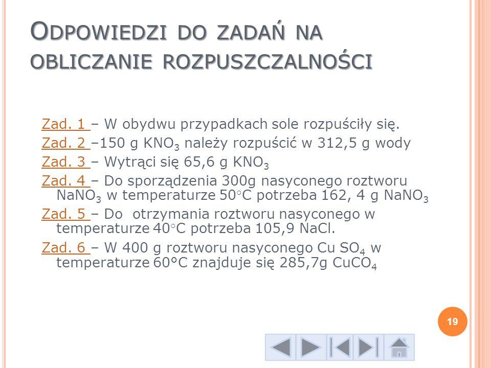 O DPOWIEDZI DO ZADAŃ NA OBLICZANIE ROZPUSZCZALNOŚCI Zad. 1 Zad. 1 – W obydwu przypadkach sole rozpuściły się. Zad. 2 Zad. 2 –150 g KNO 3 należy rozpuś