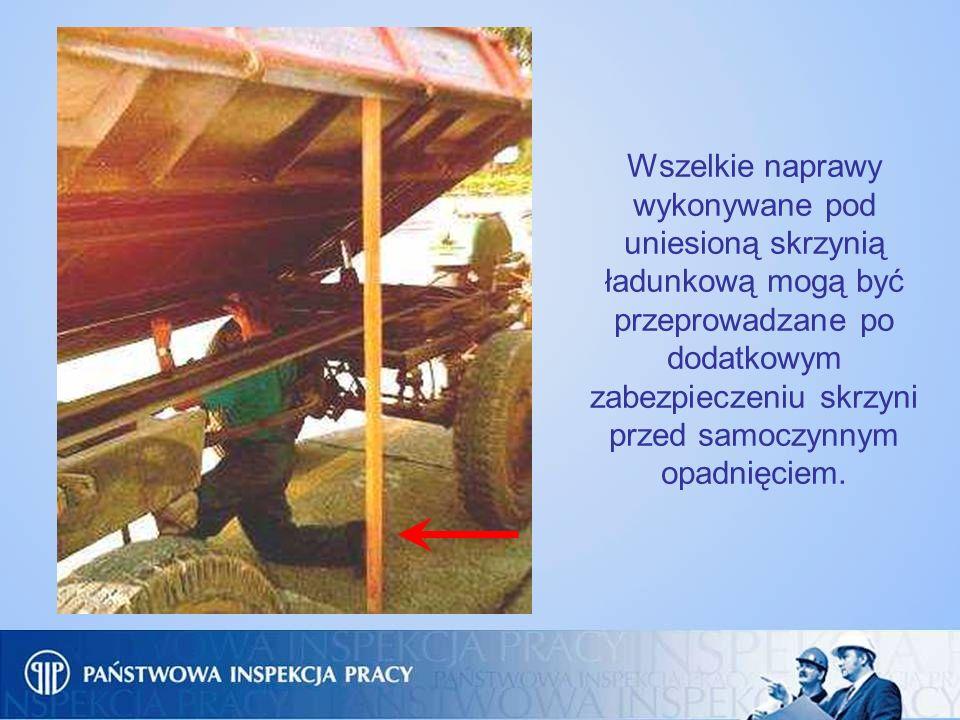 Wszelkie naprawy wykonywane pod uniesioną skrzynią ładunkową mogą być przeprowadzane po dodatkowym zabezpieczeniu skrzyni przed samoczynnym opadnięcie