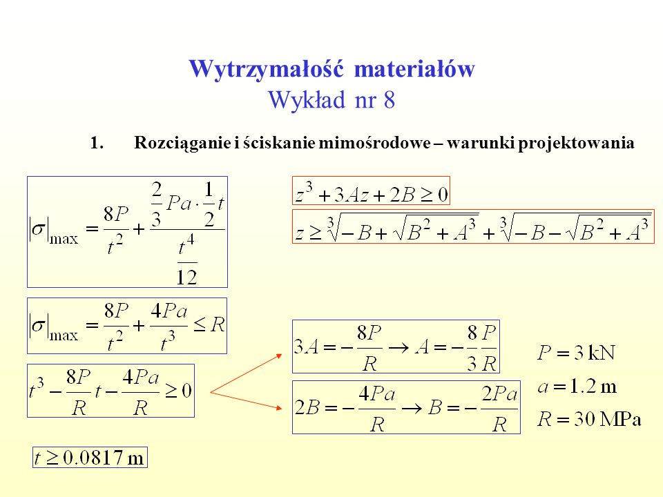 Wytrzymałość materiałów Wykład nr 8 1.Rozciąganie i ściskanie mimośrodowe – warunki projektowania 2.