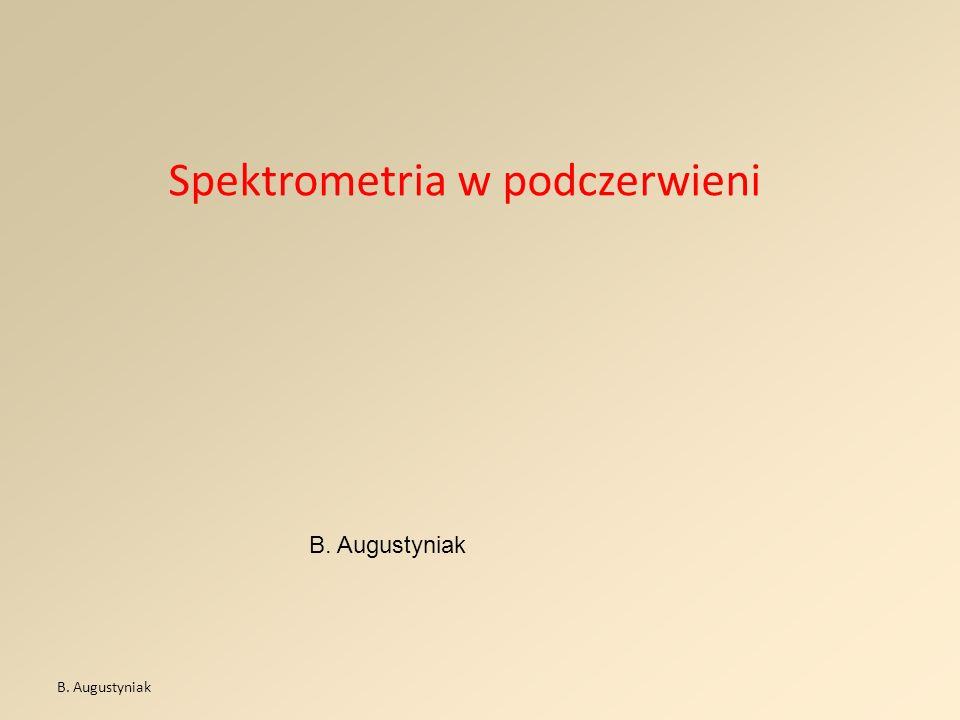 B. Augustyniak Spektrometria w podczerwieni B. Augustyniak