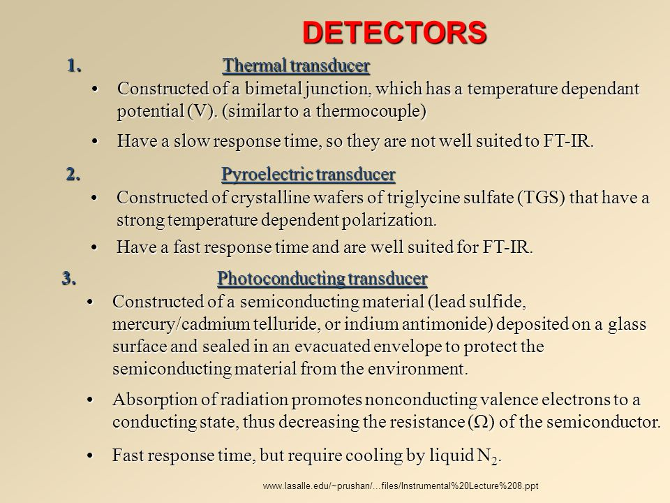 DETECTORS 1.Thermal transducer Constructed of a bimetal junction, which has a temperature dependant potential (V). (similar to a thermocouple)Construc