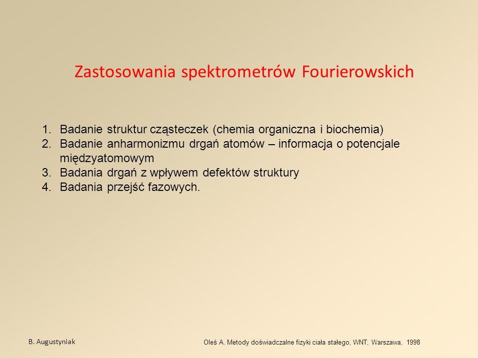Zastosowania spektrometrów Fourierowskich B. Augustyniak Oleś A. Metody doświadczalne fizyki ciała stałego, WNT, Warszawa, 1998 1.Badanie struktur czą