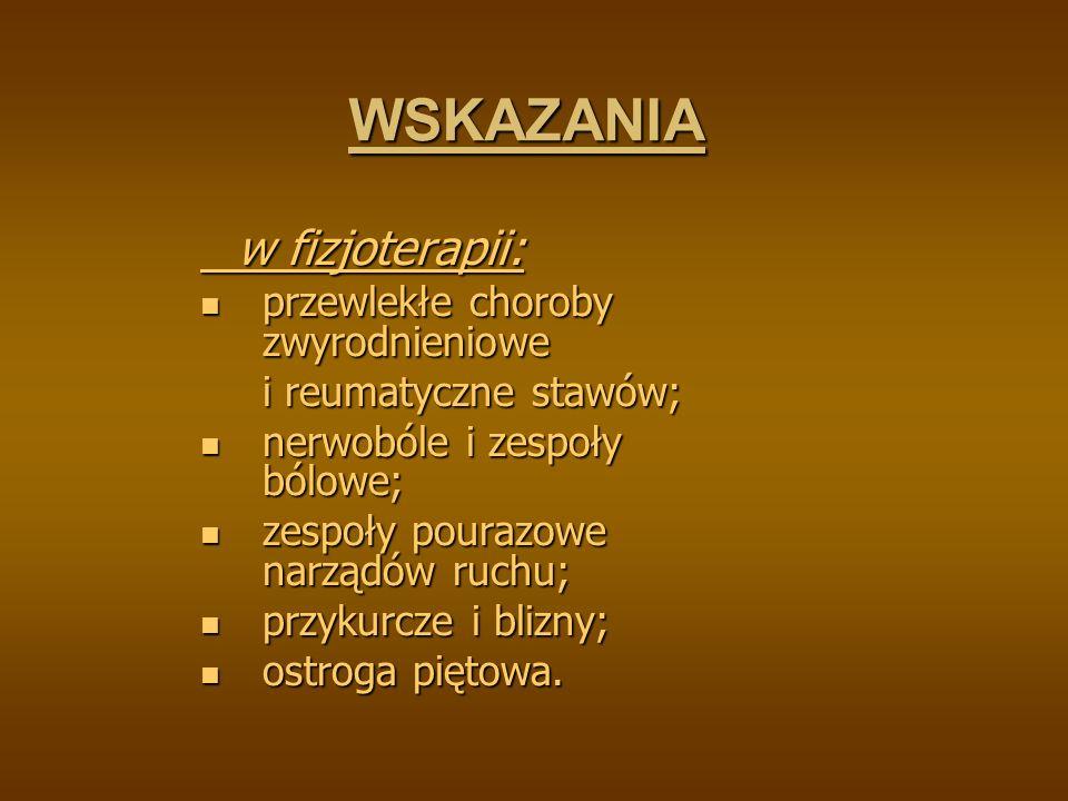 WSKAZANIA w fizjoterapii: w fizjoterapii: przewlekłe choroby zwyrodnieniowe przewlekłe choroby zwyrodnieniowe i reumatyczne stawów; nerwobóle i zespoł