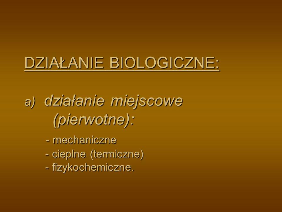 DZIAŁANIE BIOLOGICZNE: a) działanie miejscowe (pierwotne): - mechaniczne - cieplne (termiczne) - fizykochemiczne.