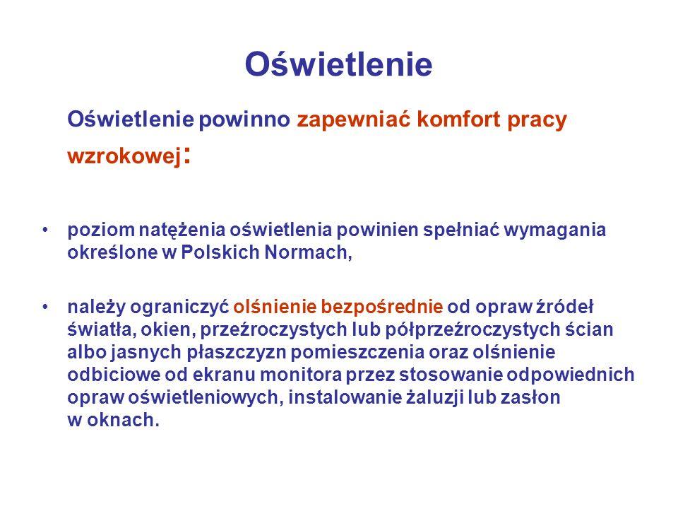 Oświetlenie Oświetlenie powinno zapewniać komfort pracy wzrokowej : poziom natężenia oświetlenia powinien spełniać wymagania określone w Polskich Norm