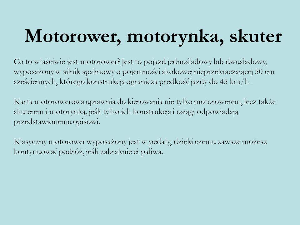 Motorower, motorynka, skuter Co to właściwie jest motorower? Jest to pojazd jednośladowy lub dwuśladowy, wyposażony w silnik spalinowy o pojemności sk
