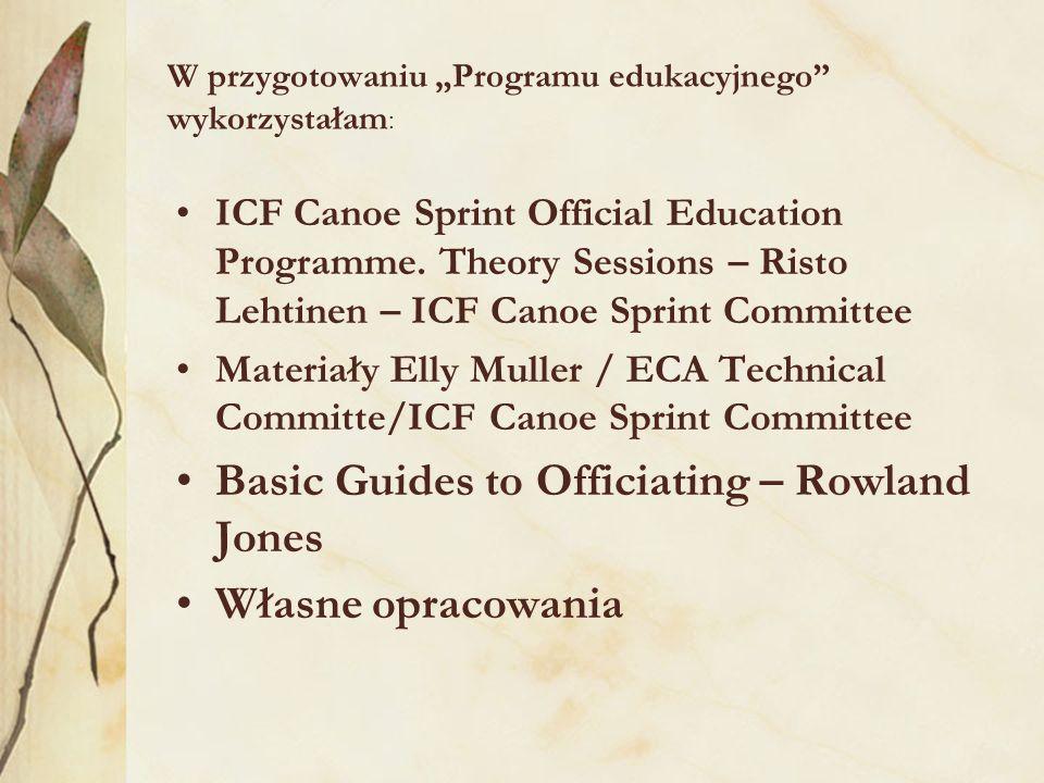 W przygotowaniu Programu edukacyjnego wykorzystałam : ICF Canoe Sprint Official Education Programme. Theory Sessions – Risto Lehtinen – ICF Canoe Spri
