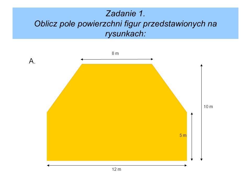 Rozwiązanie: a.a = 6 cmb = 12 cm P = 6 cm · 12 cm : 2 P = 36 cm² b.a = 14 cmh = 7 cm P = 14 cm · 7 cm : 2 P = 49 cm² c.a = 5 dmh = 6 dm P = 5 dm · 6 dm : 2 P = 15 dm²
