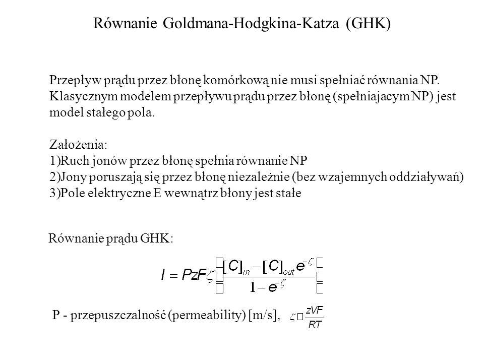 Równanie Goldmana-Hodgkina-Katza (GHK) Przepływ prądu przez błonę komórkową nie musi spełniać równania NP.