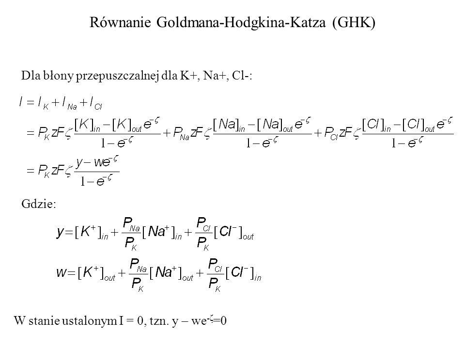 Równanie Goldmana-Hodgkina-Katza (GHK) Dla błony przepuszczalnej dla K+, Na+, Cl-: Gdzie: W stanie ustalonym I = 0, tzn.
