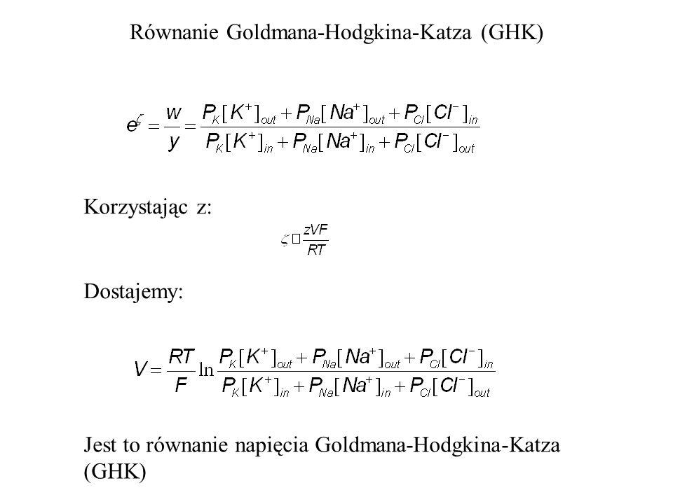 Równanie Goldmana-Hodgkina-Katza (GHK) Korzystając z: Dostajemy: Jest to równanie napięcia Goldmana-Hodgkina-Katza (GHK)
