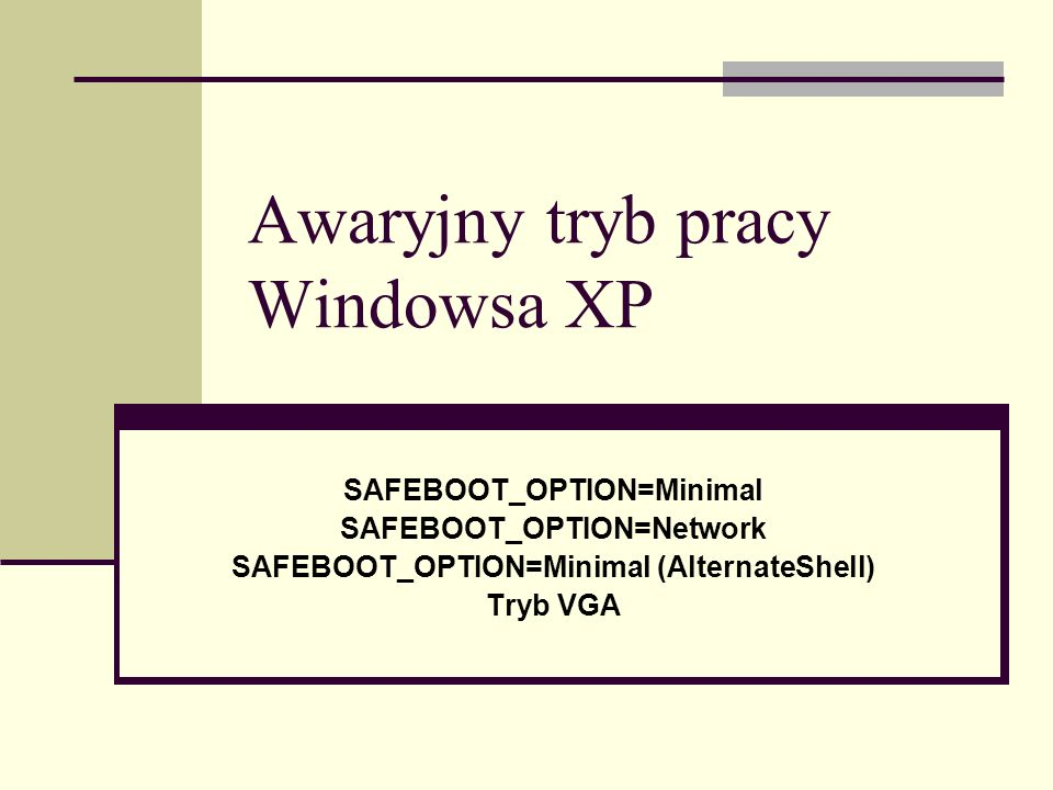 Awaryjny tryb pracy Windowsa XP SAFEBOOT_OPTION=Minimal SAFEBOOT_OPTION=Network SAFEBOOT_OPTION=Minimal (AlternateShell) Tryb VGA