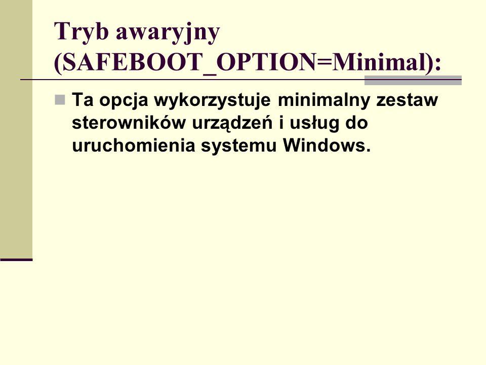 Tryb awaryjny z obsługą sieci (SAFEBOOT_OPTION=Network): Ta opcja wykorzystuje minimalny zestaw sterowników urządzeń i usług do uruchomienia systemu Windows oraz dodatkowo sterowniki wymagane do uruchomienia sieci.
