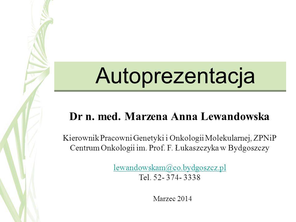 Autoprezentacja Dr n. med. Marzena Anna Lewandowska Kierownik Pracowni Genetyki i Onkologii Molekularnej, ZPNiP Centrum Onkologii im. Prof. F. Łukaszc