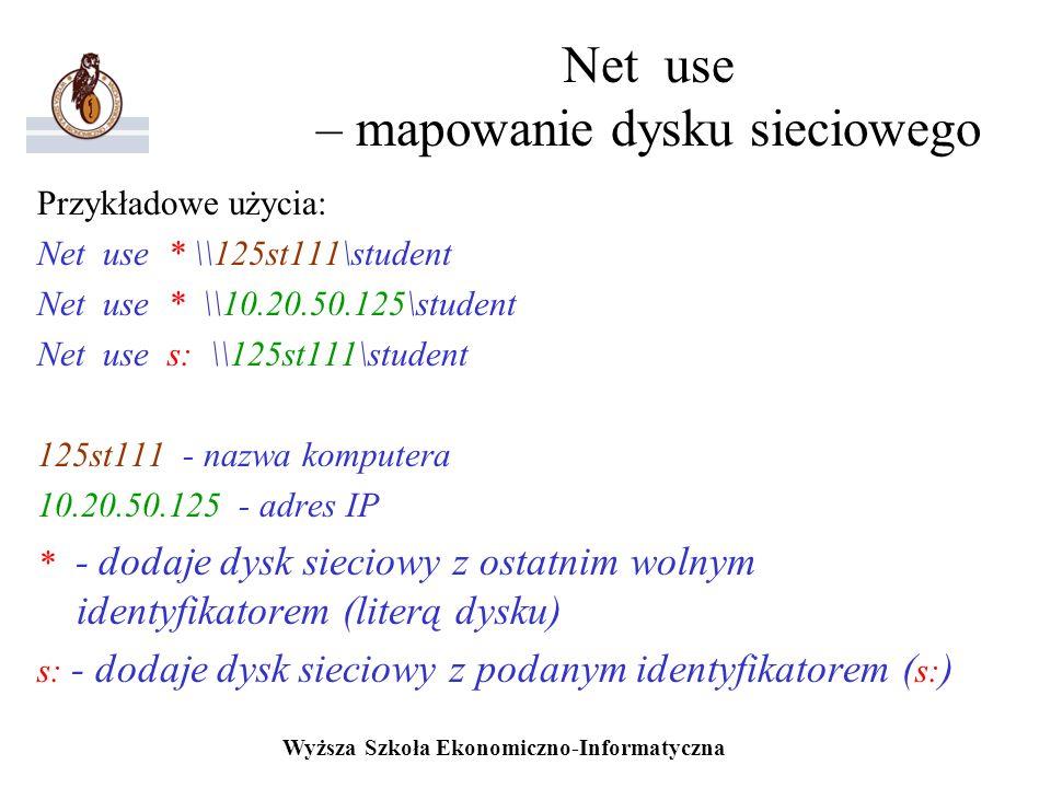 Wyższa Szkoła Ekonomiczno-Informatyczna Net use – mapowanie dysku sieciowego Przykładowe użycia: Net use * \\125st111\student Net use * \\10.20.50.125
