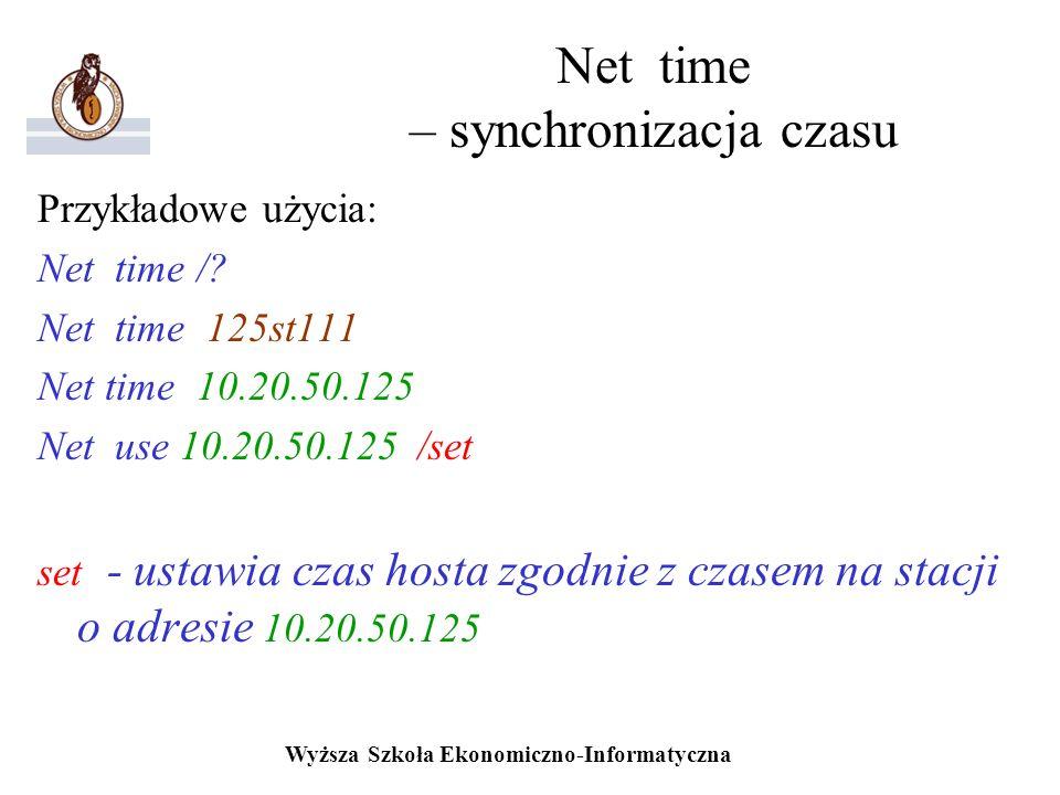 Wyższa Szkoła Ekonomiczno-Informatyczna Net time – synchronizacja czasu Przykładowe użycia: Net time /? Net time 125st111 Net time 10.20.50.125 Net us