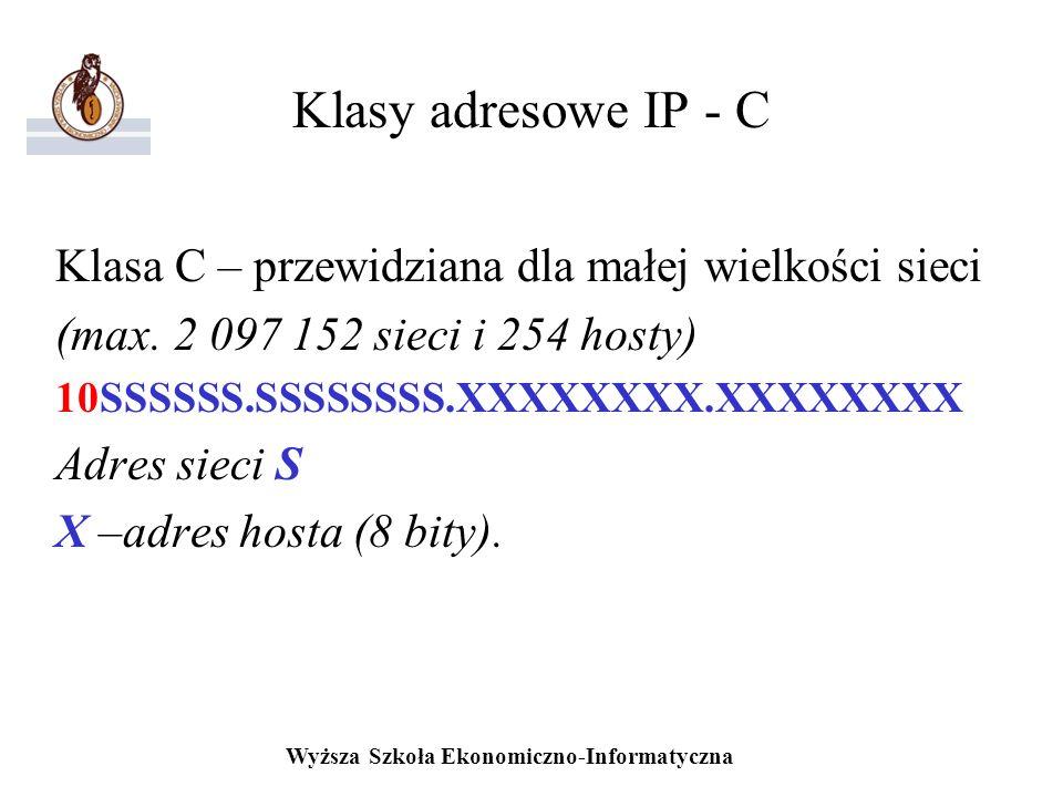 Wyższa Szkoła Ekonomiczno-Informatyczna Klasy adresowe IP - C Klasa C – przewidziana dla małej wielkości sieci (max. 2 097 152 sieci i 254 hosty) 10SS