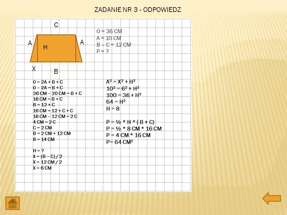 O = 36 CM A = 10 CM B – C = 12 CM P = ? A A B C 0 = 2A + B + C 0 – 2A = B + C 36 CM – 20 CM = B + C 16 CM = B + C B = 12 + C 16 CM = 12 + C + C 16 CM
