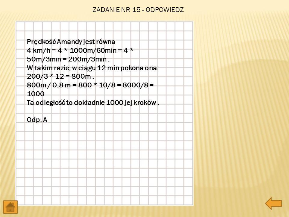 Prędkość Amandy jest równa 4 km/h = 4 * 1000m/60min = 4 * 50m/3min = 200m/3min. W takim razie, w ciągu 12 min pokona ona: 200/3 * 12 = 800m. 800m / 0,