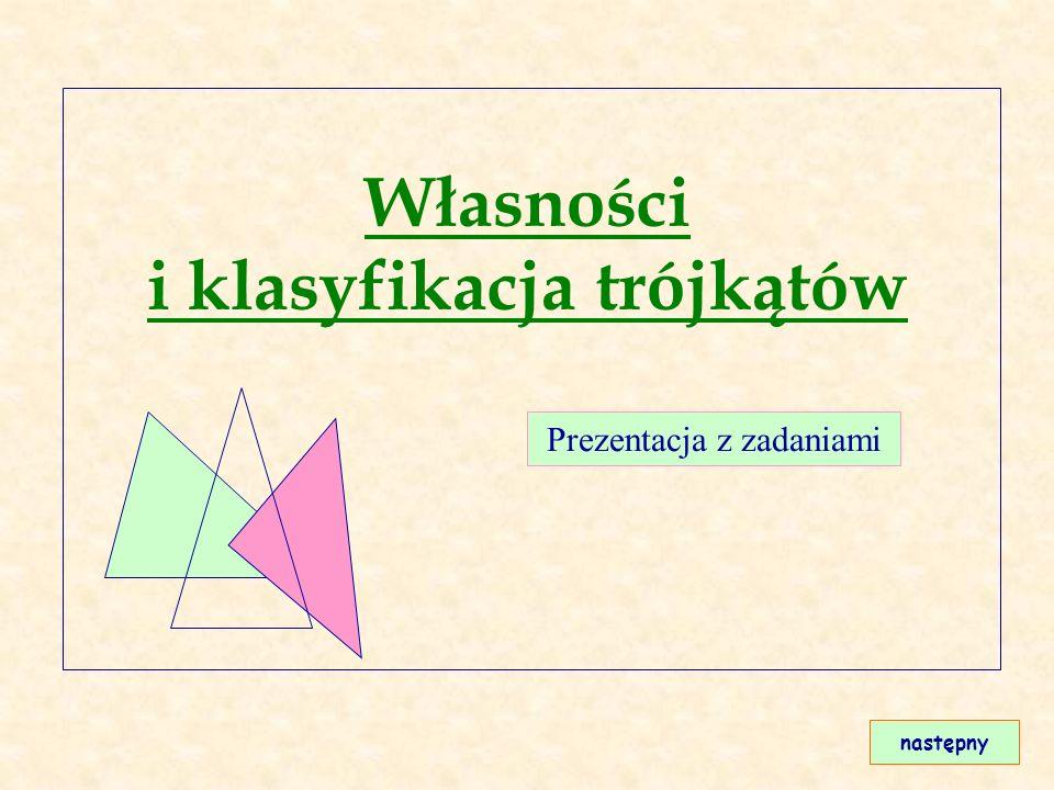 Własności i klasyfikacja trójkątów następny Prezentacja z zadaniami