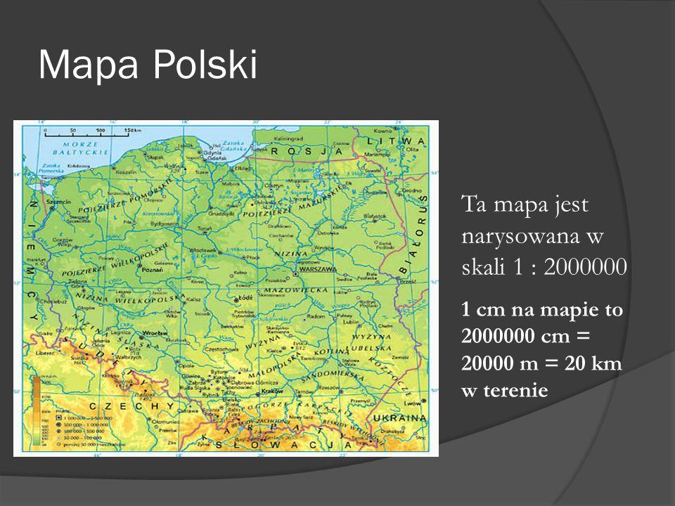 Mapa Polski Ta mapa jest narysowana w skali 1 : 2000000 1 cm na mapie to 2000000 cm = 20000 m = 20 km w terenie