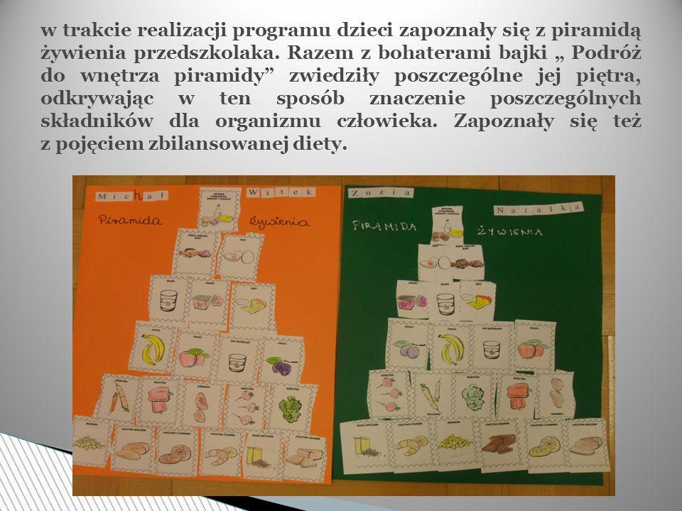 w trakcie realizacji programu dzieci zapoznały się z piramidą żywienia przedszkolaka. Razem z bohaterami bajki Podróż do wnętrza piramidy zwiedziły po