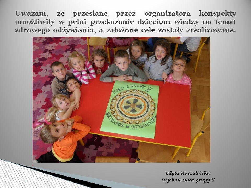 Edyta Koszulińska wychowawca grupy V Uważam, że przesłane przez organizatora konspekty umożliwiły w pełni przekazanie dzieciom wiedzy na temat zdroweg