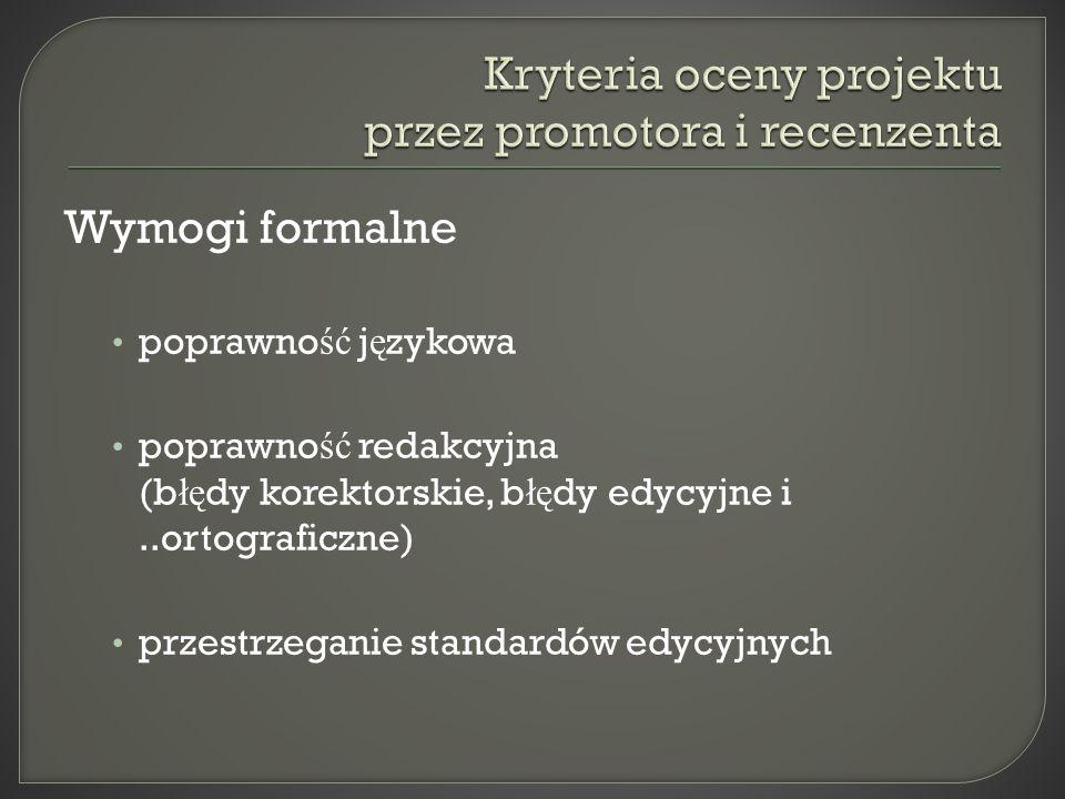 Wymogi formalne poprawno ść j ę zykowa poprawno ść redakcyjna (b łę dy korektorskie, b łę dy edycyjne i..ortograficzne) przestrzeganie standardów edycyjnych