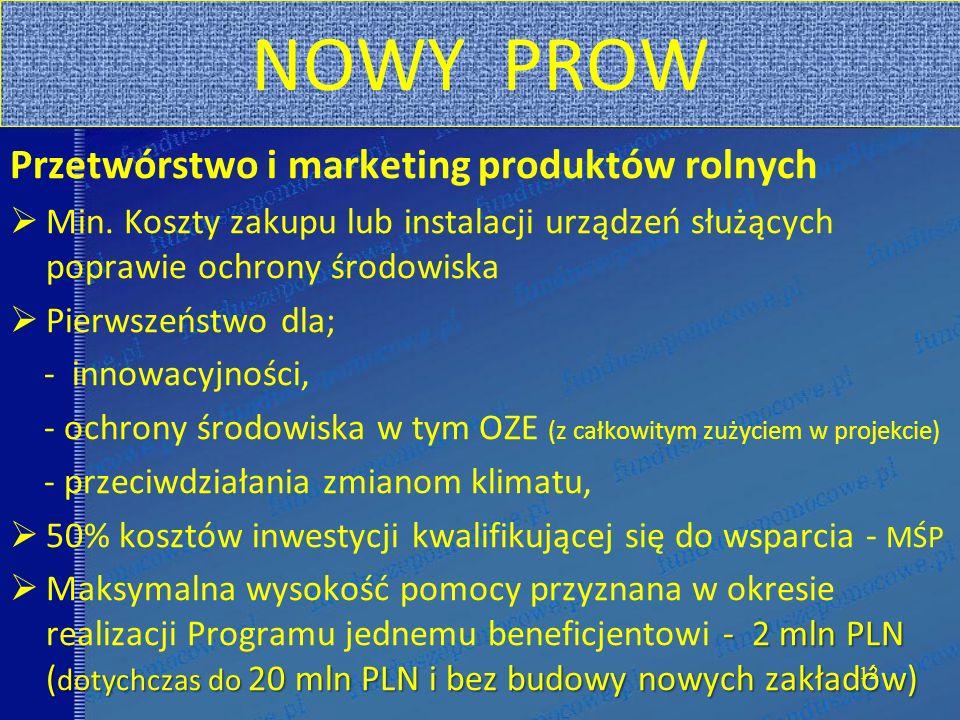 NOWY PROW Przetwórstwo i marketing produktów rolnych Min. Koszty zakupu lub instalacji urządzeń służących poprawie ochrony środowiska Pierwszeństwo dl