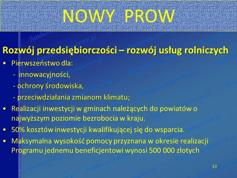 NOWY PROW Rozwój przedsiębiorczości – rozwój usług rolniczych Pierwszeństwo dla: - innowacyjności, - ochrony środowiska, - przeciwdziałania zmianom kl