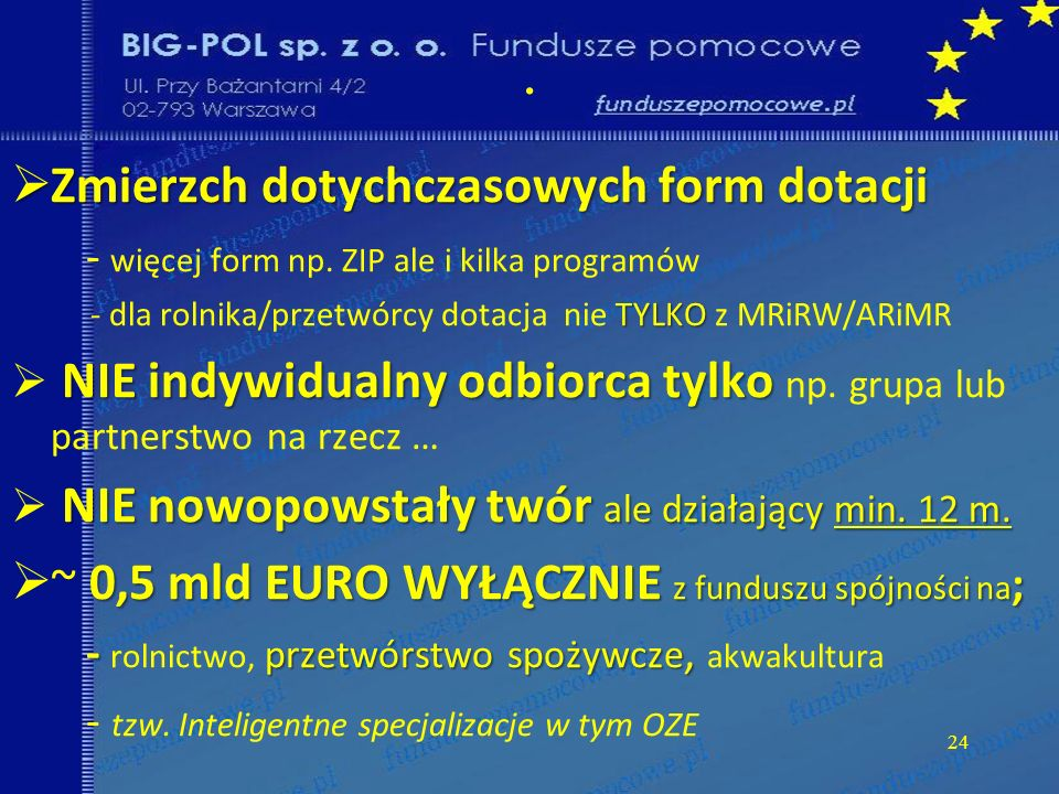 Zmierzch dotychczasowych form dotacji Zmierzch dotychczasowych form dotacji - więcej form np. ZIP ale i kilka programów TYLKO - dla rolnika/przetwórcy