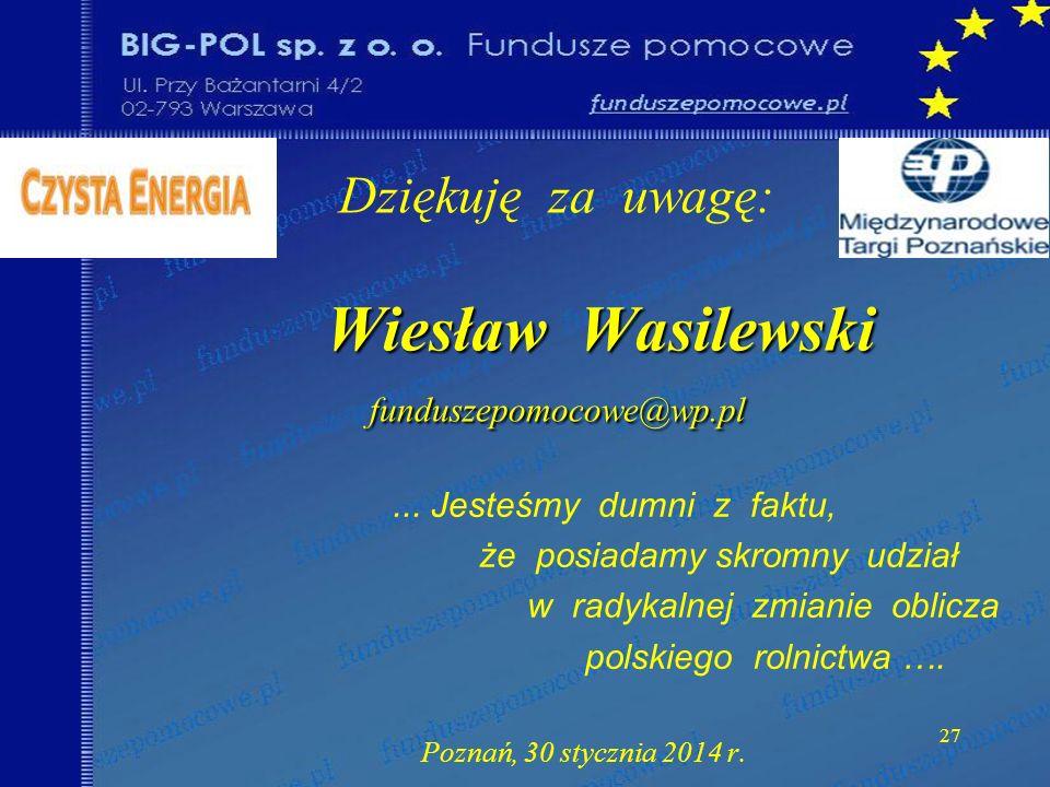 Wiesław Wasilewski funduszepomocowe@wp.pl Dziękuję za uwagę: Wiesław Wasilewski funduszepomocowe@wp.pl... Jesteśmy dumni z faktu, że posiadamy skromny