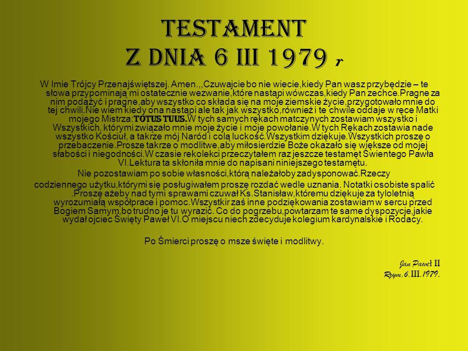 Testament z dnia 6 III 1979 r W Imie Trójcy Przenajświętszej. Amen.,,Czuwajcie bo nie wiecie,kiedy Pan wasz przybędzie – te słowa przypominają mi osta