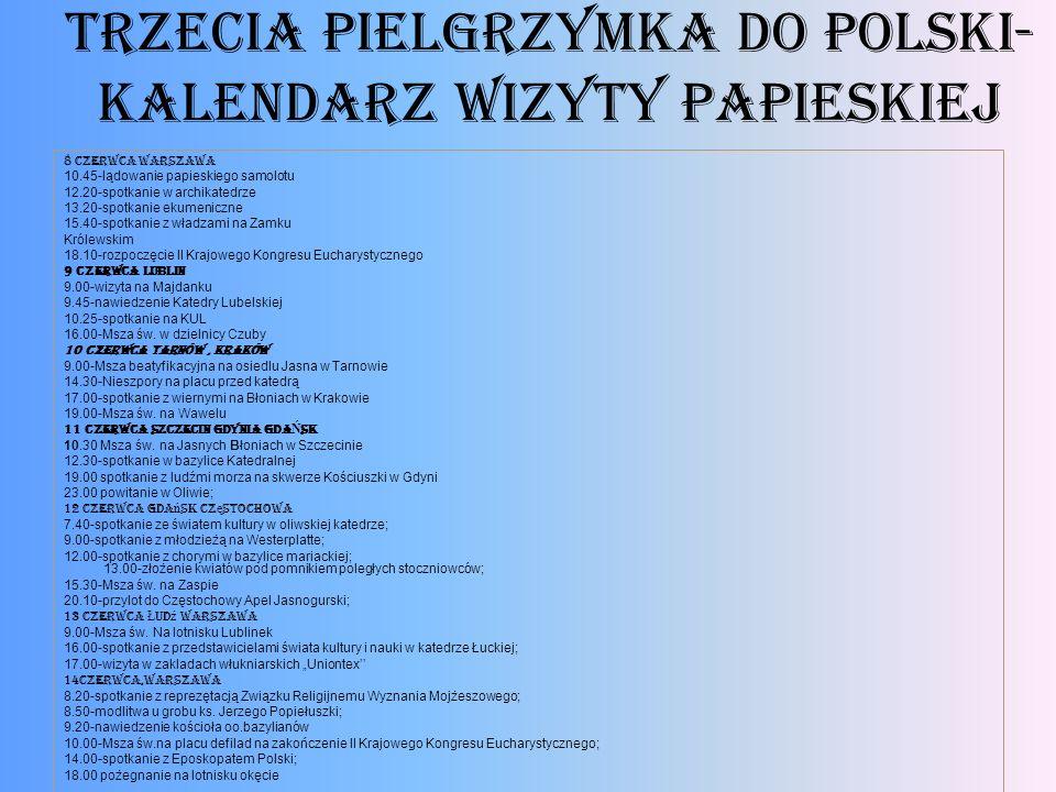 trzecia Pielgrzymka do polski- Kalendarz wizyty papieskiej 8 czerwca Warszawa 10.45-lądowanie papieskiego samolotu 12.20-spotkanie w archikatedrze 13.