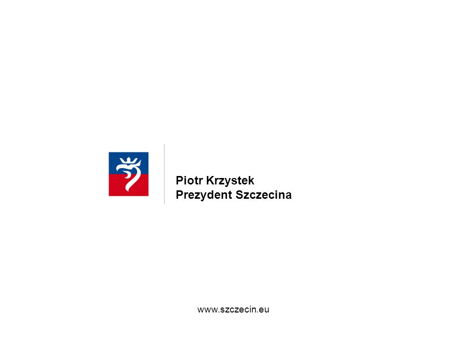 www.szczecin.eu Piotr Krzystek Prezydent Szczecina