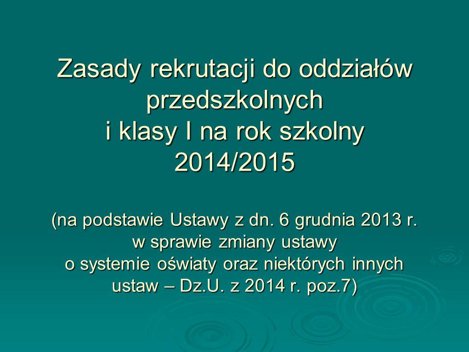 Zasady rekrutacji do oddziałów przedszkolnych i klasy I na rok szkolny 2014/2015 (na podstawie Ustawy z dn. 6 grudnia 2013 r. w sprawie zmiany ustawy