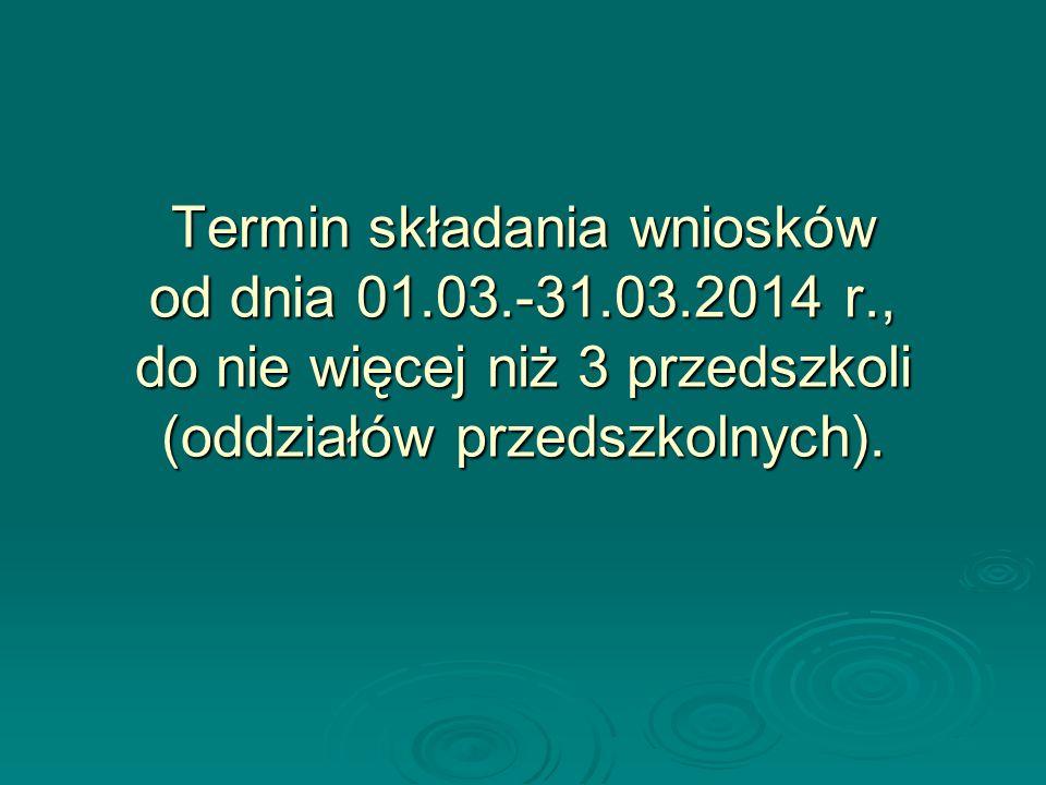 Termin składania wniosków od dnia 01.03.-31.03.2014 r., do nie więcej niż 3 przedszkoli (oddziałów przedszkolnych).